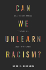 Can We Unlearn Racism?: What South Africa Teaches Us about Whiteness Cover Image