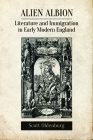 Alien Albion: Literature and Immigration in Early Modern England Cover Image