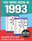 You Were Born In 1993: Crossword Puzzle Book: Crossword Puzzle Book For Adults & Seniors With Solution Cover Image