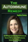 The Autoimmune Remedy: The Autoimmune Remedy: The Ultimate Guide On How To Prevent and Reverse Full Spectrum of Inflammatory Symptoms and Dis Cover Image