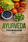 Ayurveda Cookbook: A New Essential Guide to Eating and Living Well with Simple Tasty Recipes, Ayurveda Principles, Naturally Healing Your Cover Image