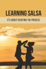 Learning Salsa: It's About Enjoying The Process: Beginner Salsa Lesson Cover Image