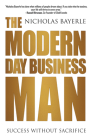 The Modern Day Business Man: Success Without Sacrifice Cover Image