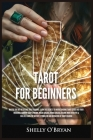 Tarot For Beginners: Master the Art of Psychic Tarot Reading, Learn the Secrets to Understanding Tarot Cards and Their Meanings, Learn the Cover Image