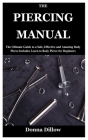 The Piercing Manual: The Ultimate Guide to a Safe, Effective and Amazing Body Pierce Includes Learn to Body Pierce for Beginners Cover Image