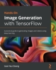 Hands-On Image Generation with TensorFlow: A practical guide to generating images and videos using deep learning Cover Image