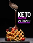 Keto Chaffle Recipes Cookbook #2021: For a Carefree Life. Quick and Easy Ketogenic Waffles to Lose Weight, Stay Healthy, and Boost Your Energy Without Cover Image