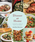 Dinner at Home: 140 Recipes to Enjoy with Family and Friends Cover Image