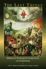 The Last Things: Biblical and Theological Perspectives on Eschatology Cover Image