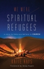 We Were Spiritual Refugees: A Story to Help You Believe in Church Cover Image