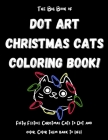 The Big Book of Dot Art Christmas Cats Coloring Book!: FIFTY Holiday Cats Coloring Pages! Big Cat Dot Art Coloring Book for Kids. Christmas Dot Art Ca Cover Image