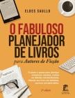 O Fabuloso Planejador de Livros para Autores de Ficção: Um passo a passo completo para planejar romances, novelas, contos e fábulas extraordinárias. P Cover Image