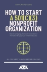 How to Start a 501c3 Nonprofit Organization: Steps to Setting Up a Nonprofit Corporation or Foundation & Applying for Tax-Exempt Status Cover Image