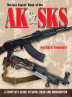 The Gun Digest Book of the AK & SKS: A Complete Guide to Guns, Gear and Ammunition Cover Image