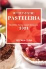 Recetas de Pasteleria 2021 (Cake Recipes 2021 Spanish Edition): Recetas Para Hacer En Casa Cover Image