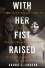 With Her Fist Raised: Dorothy Pitman Hughes and the Transformative Power of Black Community Activism Cover Image