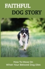 Faithful Dog Story: How To Move On When Your Beloved Dog Dies: Know About New Beginnings After Loss Cover Image
