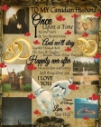 To My Canadian Husband Once Upon A Time I Became Yours & You Became Mine And We'll Stay Together Through Both The Tears & Laughter: Love Fill In The B Cover Image