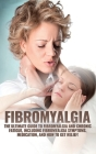 Fibromyalgia: The Ultimate Guide to Fibromyalgia and Chronic Fatigue, Including Fibromyalgia Symptoms, Medication, and How to Get Re Cover Image