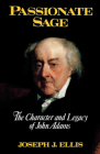 Passionate Sage: The Character and Legacy of John Adams Cover Image
