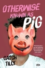 Otherwise Known as Pig Cover Image
