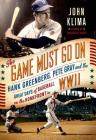 The Game Must Go on: Hank Greenberg, Pete Gray, and the Great Days of Baseball on the Home Front in WWII Cover Image