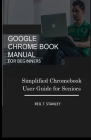 Google Chrome Book Manual for Beginners: Simplified Chromebook User Guide for Seniors Cover Image