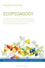 Ecopedagogy: Critical Environmental Teaching for Planetary Justice and Global Sustainable Development (Bloomsbury Critical Education) Cover Image