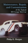 Maintenance, Repair, and Customization of the Typical HO Gauge Slot-Car Cover Image