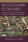 Revolutionary Economies: What Archaeology Reveals about the Birth of American Capitalism Cover Image