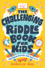 The Challenging Riddle Book for Kids: Fun Brain-Busters for Ages 9-12 Cover Image