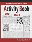 Activity Book: 500 Hard Logic Puzzles (Sudoku, Kakuro, Hitori, Minesweeper, Masyu, Suguru, Binary Puzzle, Slitherlink, Futoshiki, Fil Cover Image
