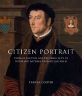 Citizen Portrait: Portrait Painting and the Urban Elite of Tudor and Jacobean England and Wales Cover Image