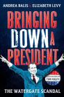 Bringing Down A President: The Watergate Scandal Cover Image