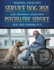 Training Your Own Service Dog AND Training Your Own Psychiatric Service Dog 2021: (2 Books IN 1) Cover Image