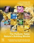 The Periodic Table: Nature's Building Blocks: An Introduction to the Naturally Occurring Elements, Their Origins and Their Uses Cover Image
