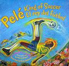 Pele, King of Soccer/Pele, El rey del futbol: Bilingual Spanish-English Cover Image