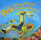 Pele, King of Soccer/Pele, El Rey del Futbol Cover Image