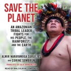 Save the Planet: An Amazonian Tribal Leader Fights for His People, the Rainforest, and the Earth Cover Image