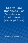 Sports Law Handbook For Coaches and Administrators: (with Legal Forms) Cover Image