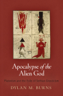 Apocalypse of the Alien God: Platonism and the Exile of Sethian Gnosticism (Divinations: Rereading Late Ancient Religion) Cover Image