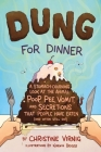Dung for Dinner: A Stomach-Churning Look at the Animal Poop, Pee, Vomit, and Secretions that People Have Eaten (and Often Still Do!) Cover Image