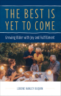 The Best Is Yet to Come: Growing Older with Joy and Fulfillment Cover Image
