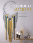 Elemental Macramé: 20 Macramé and Crystal Projects for Balance and Beauty Cover Image
