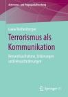 Terrorismus ALS Kommunikation: Bestandsaufnahme, Erklärungen Und Herausforderungen Cover Image