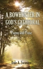 A Bowhunter in God's Cathedral: Poems and Prose Cover Image