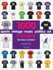 1000 T-Shirts: That Make a Statement Cover Image