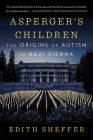 Asperger's Children: The Origins of Autism in Nazi Vienna Cover Image