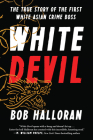 White Devil: The True Story of the First White Asian Crime Boss Cover Image