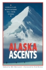 Alaska Ascents: World-Class Mountaineers Tell Thei Cover Image